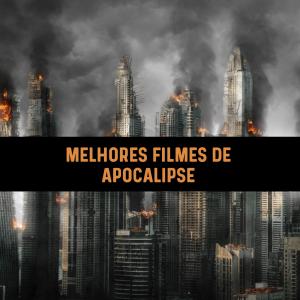 Melhores filmes apocalipse