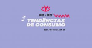 Tendências 2021 e 2022 - Principais tendências de mercado e consumo